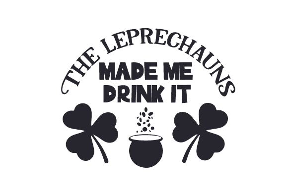 The Leprechauns Made Me Drink It Craft Design By Creative Fabrica Crafts Image 2