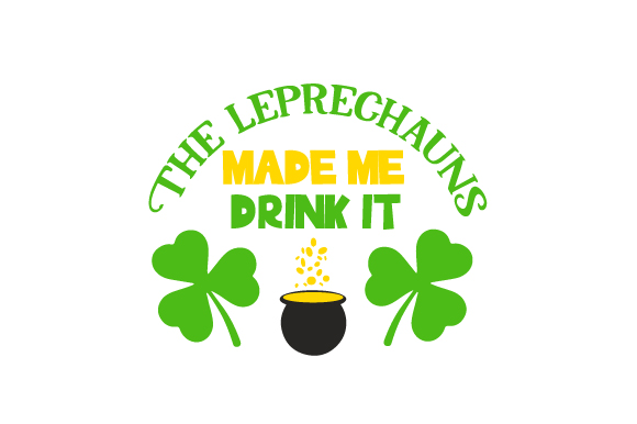 The Leprechauns Made Me Drink It Saint Patrick's Day Craft Cut File By Creative Fabrica Crafts