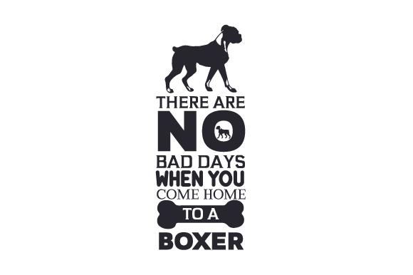 There Are No Bad Days when You Come Home to a Boxer Dogs Craft Cut File By Creative Fabrica Crafts