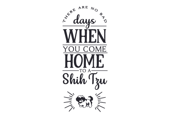 Download Free There Are No Bad Days When You Come Home To A Shih Tzu Svg Cut for Cricut Explore, Silhouette and other cutting machines.