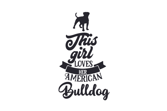 Download Free This Girl Loves Her American Bulldog Svg Cut File By Creative Fabrica Crafts Creative Fabrica for Cricut Explore, Silhouette and other cutting machines.
