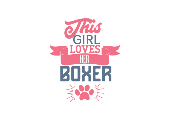 This Girl Loves Her Boxer Dogs Craft Cut File By Creative Fabrica Crafts