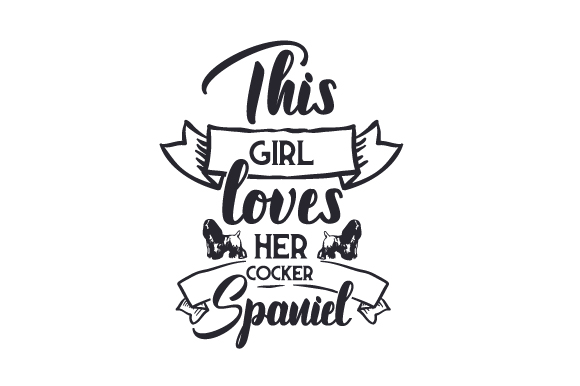 Download Free This Girl Loves Her Cocker Spaniel Svg Cut File By Creative for Cricut Explore, Silhouette and other cutting machines.