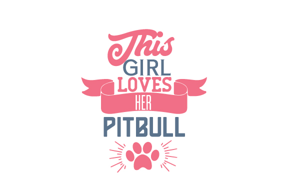 This Girl Loves Her Pitbull Dogs Craft Cut File By Creative Fabrica Crafts