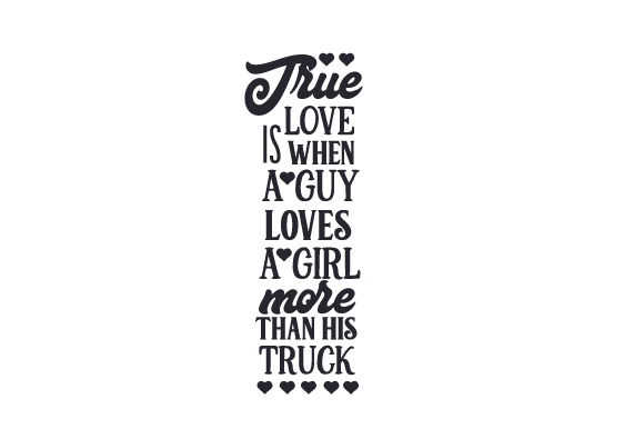 Download Free True Love Is When A Guy Loves A Girl More Than His Truck Svg Cut for Cricut Explore, Silhouette and other cutting machines.