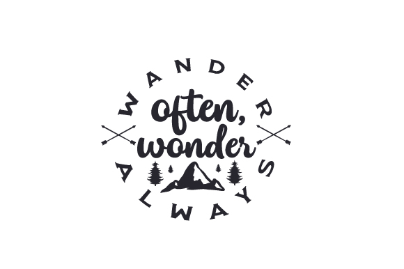 Download Free Wander Often Wonder Always Svg Cut File By Creative Fabrica for Cricut Explore, Silhouette and other cutting machines.