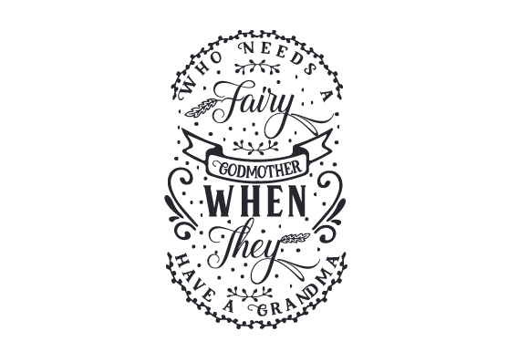 Download Free Who Needs A Fairy Godmother When They Have A Grandma Svg Cut File for Cricut Explore, Silhouette and other cutting machines.