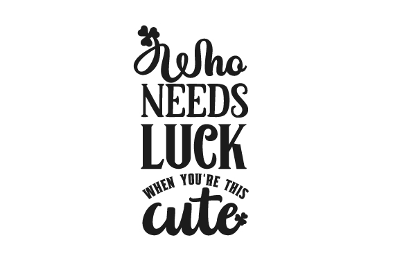 Download Free Who Needs Luck When You Re This Cute Svg Cut File By Creative for Cricut Explore, Silhouette and other cutting machines.