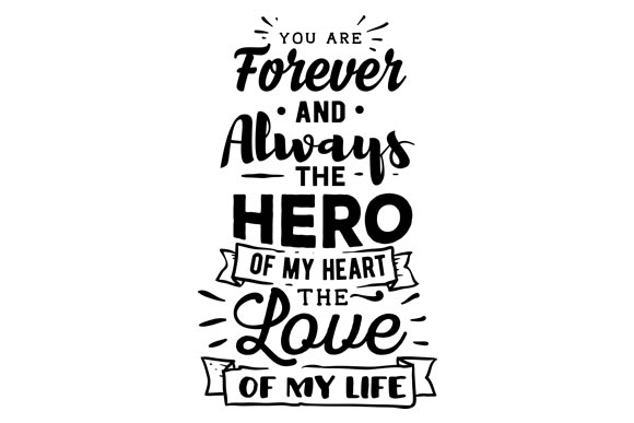 Download Free You Are Forever And Always The Hero Of My Heart The Love Of My for Cricut Explore, Silhouette and other cutting machines.