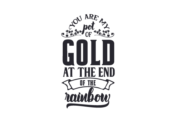Download Free You Are My Pot Of Gold At The End Of The Rainbow Svg Cut File By for Cricut Explore, Silhouette and other cutting machines.