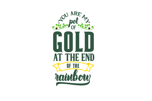 You Are My Pot of Gold at the End of the Rainbow Saint Patrick's Day Craft Cut File By Creative Fabrica Crafts