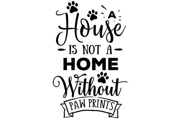 Download Free A House Is Not A Home Without Paw Prints Svg Cut File By for Cricut Explore, Silhouette and other cutting machines.