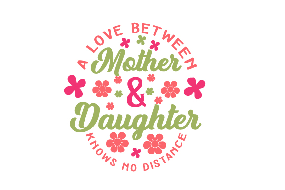Download Free A Love Between Mother Daughter Knows No Distance Svg Cut File for Cricut Explore, Silhouette and other cutting machines.