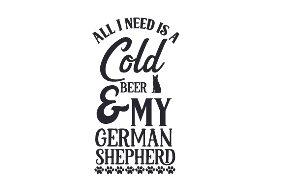 All I Need is a Cold Beer and My German Shepherd Dogs Craft Cut File By Creative Fabrica Crafts
