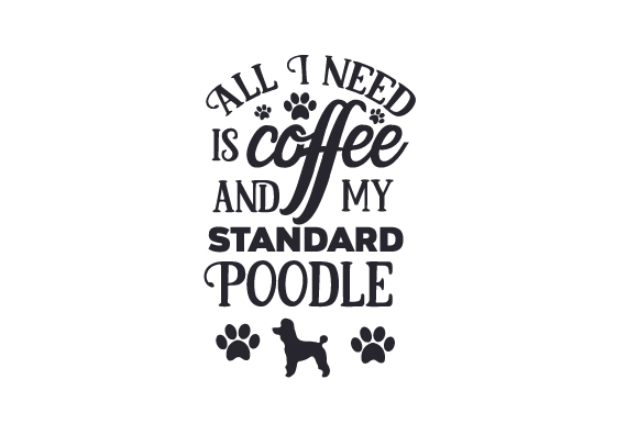 Download Free All I Need Is Coffee And My Standard Poodle Svg Cut File By for Cricut Explore, Silhouette and other cutting machines.