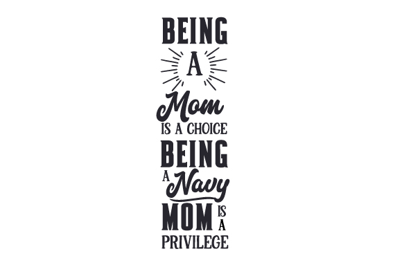 Being a Mom is a Choice - Being a Navy Mom is a Privilege Military Craft Cut File By Creative Fabrica Crafts