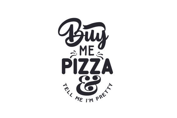 Download Free Buy Me Pizza And Tell Me I M Pretty Svg Cut File By Creative for Cricut Explore, Silhouette and other cutting machines.