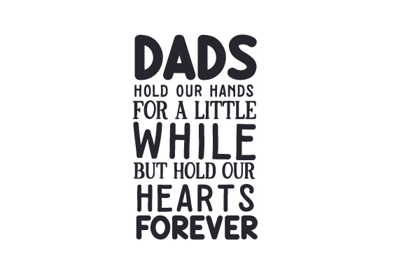 Download Free Dads Hold Our Hands For A Little While But Hold Our Hearts Forever for Cricut Explore, Silhouette and other cutting machines.