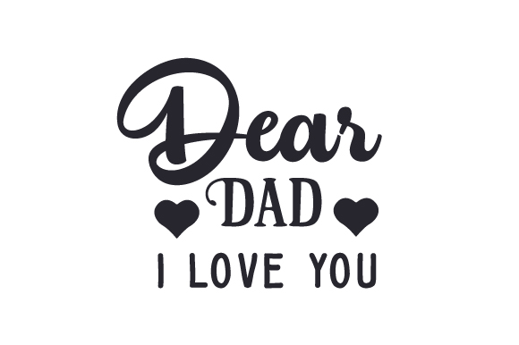 Download Free Dear Dad I Love You Svg Cut File By Creative Fabrica Crafts for Cricut Explore, Silhouette and other cutting machines.