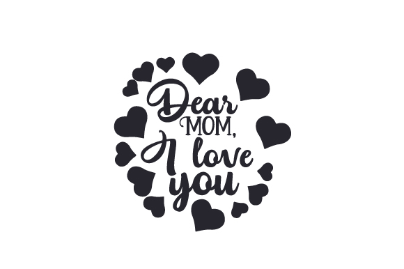 Download Free Dear Mom I Love You Svg Cut File By Creative Fabrica Crafts for Cricut Explore, Silhouette and other cutting machines.