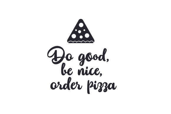 Download Free Do Good Be Nice Order Pizza Svg Cut File By Creative Fabrica for Cricut Explore, Silhouette and other cutting machines.