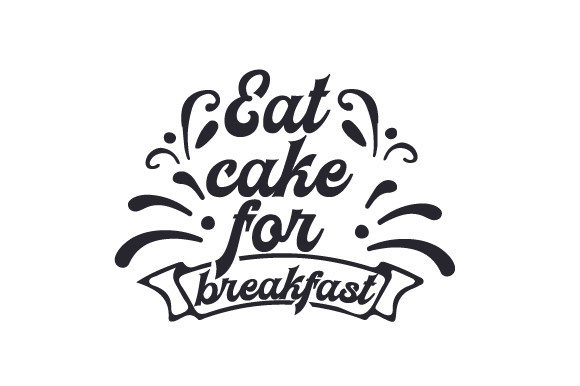 Download Free Eat Cake For Breakfast Svg Cut File By Creative Fabrica Crafts for Cricut Explore, Silhouette and other cutting machines.