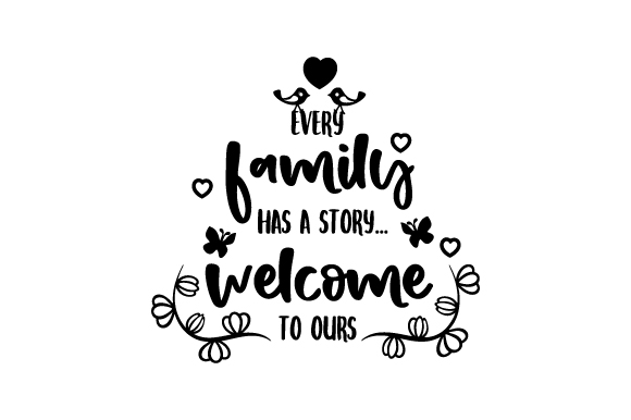 Every Family Has A Story Welcome To
