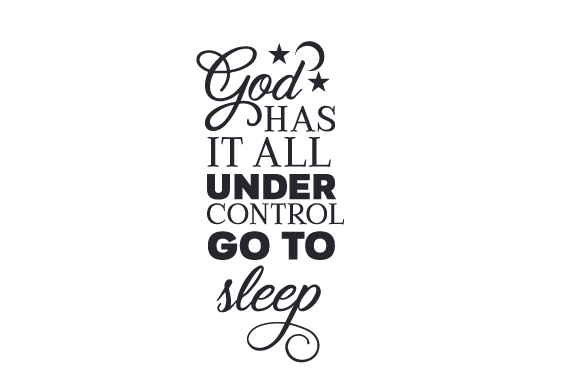God Has It All Under Control Go To Sleep Svg Cut File By
