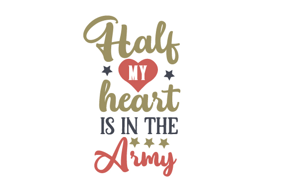 Half My Heart is in the Army Military Craft Cut File By Creative Fabrica Crafts