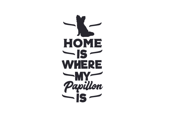 Home is Where My Papillon is Dogs Craft Cut File By Creative Fabrica Crafts