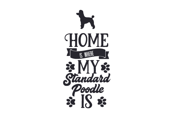 Download Free Home Is Where My Standard Poodle Is Svg Cut File By Creative for Cricut Explore, Silhouette and other cutting machines.