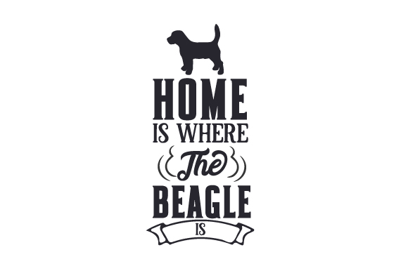 Home is Where the Beagle is Dogs Craft Cut File By Creative Fabrica Crafts