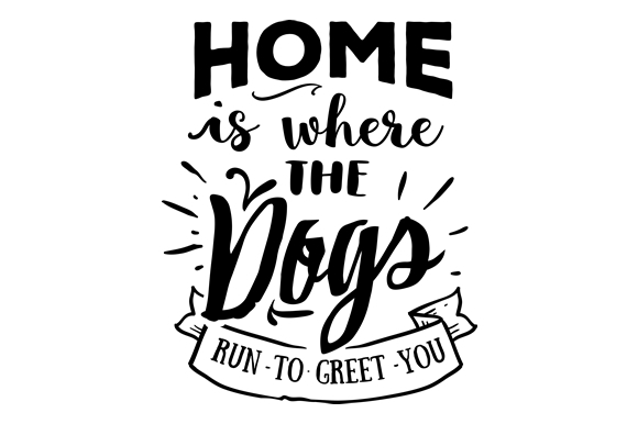 Home is Where the Dogs Run to Greet You Dogs Craft Cut File By Creative Fabrica Crafts