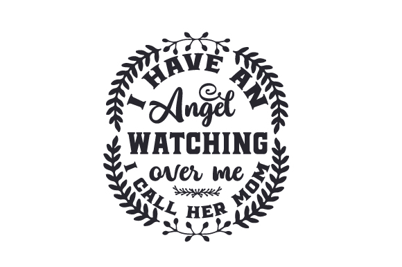 Download Free I Have An Angel Watching Over Me I Call Her Mom Svg Cut File for Cricut Explore, Silhouette and other cutting machines.