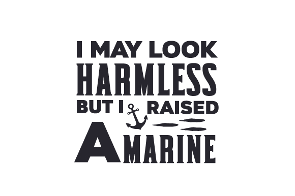 I May Look Harmless, but I Raised a Marine Military Craft Cut File By Creative Fabrica Crafts