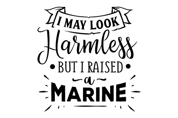 I May Look Harmless but I Raised a Marine Military Craft Cut File By Creative Fabrica Crafts