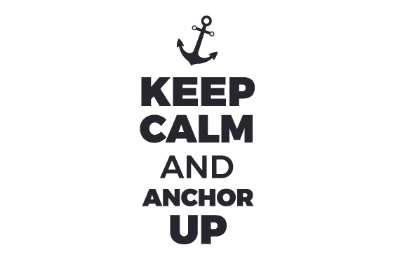 Keep Calm and Anchor Up Military Craft Cut File By Creative Fabrica Crafts