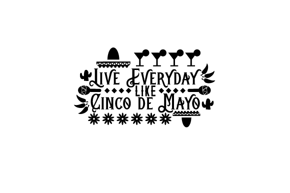 Download Free Live Everyday Like Cinco De Mayo Svg Cut File By Creative for Cricut Explore, Silhouette and other cutting machines.
