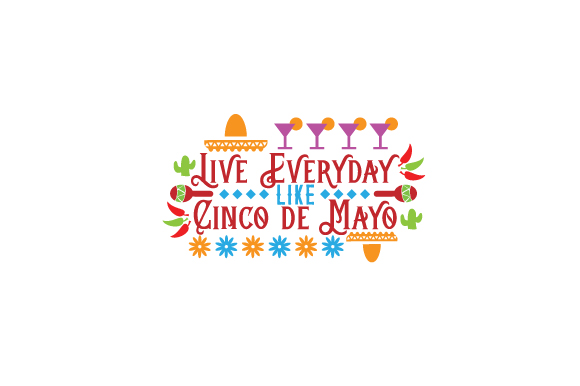 Download Free Live Everyday Like Cinco De Mayo Svg Cut File By Creative SVG Cut Files