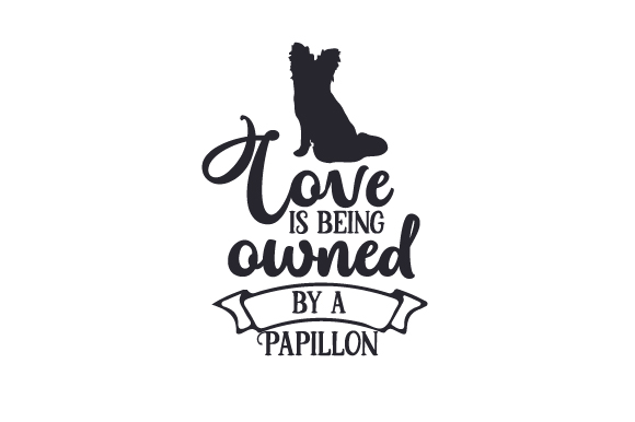 Download Free Love Is Being Owned By A Papillon Svg Cut File By Creative for Cricut Explore, Silhouette and other cutting machines.