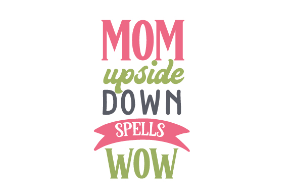 Download Free Mom Upside Down Spells Wow Svg Cut File By Creative Fabrica for Cricut Explore, Silhouette and other cutting machines.