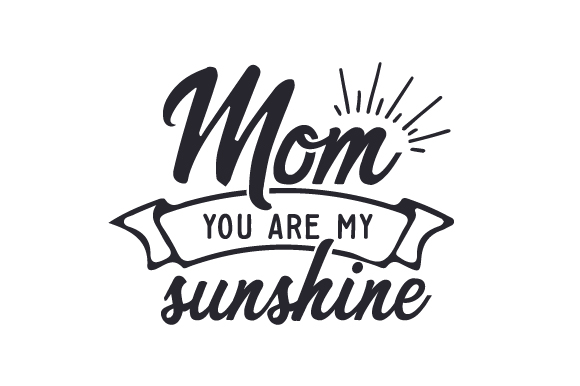 Mom - You Are My Sunshine Craft Design By Creative Fabrica Crafts