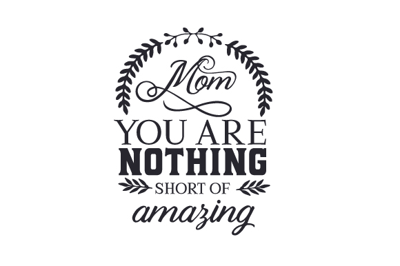 Download Free Mom You Are Nothing Short Of Amazing Svg Cut File By Creative for Cricut Explore, Silhouette and other cutting machines.