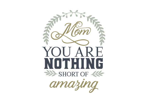 Mom - You Are Nothing Short of Amazing Mother's Day Craft Cut File By Creative Fabrica Crafts