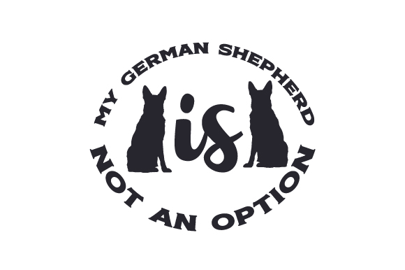 My German Shepherd Is Not An Option Svg Cut Files Free Svg File Download