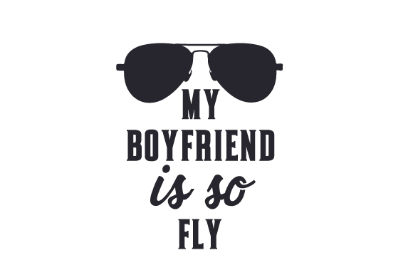 My Boyfriend is so Fly Military Craft Cut File By Creative Fabrica Crafts