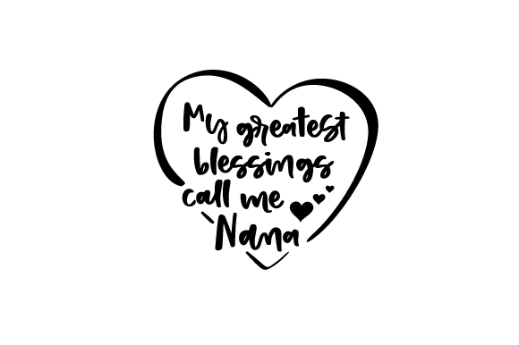 Download Free My Greatest Blessings Call Me Nana Svg Cut File By Creative for Cricut Explore, Silhouette and other cutting machines.