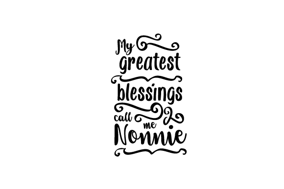 Download Free My Greatest Blessings Call Me Nonnie Svg Cut File By Creative for Cricut Explore, Silhouette and other cutting machines.