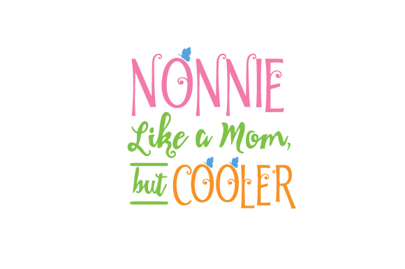 Nonnie: Like a Mom, but Cooler Family Craft Cut File By Creative Fabrica Crafts