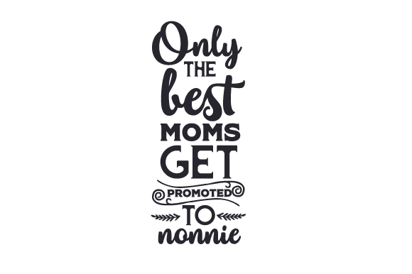 Download Free Only The Best Moms Get Promoted To Nonnie Svg Cut File By for Cricut Explore, Silhouette and other cutting machines.